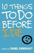 10 Things to Do Before I Die | Daniel Ehrenhaft |
