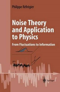 Noise Theory and Application to Physics | Philippe Réfrégier |