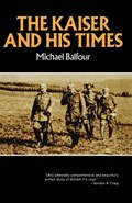The Kaiser and His Times | Michael Balfour |