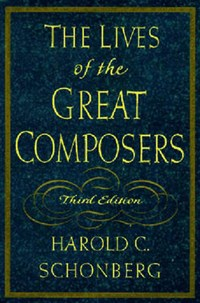 The Lives of the Great Composers   Harold C. Schonberg  
