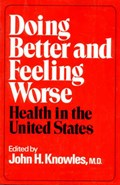 Doing Better and Feeling Worse   John H. Knowles  