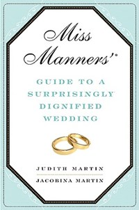 Miss Manners' Guide to a Surprisingly Dignified Wedding | Martin, Jacobina ; Martin, Judith |