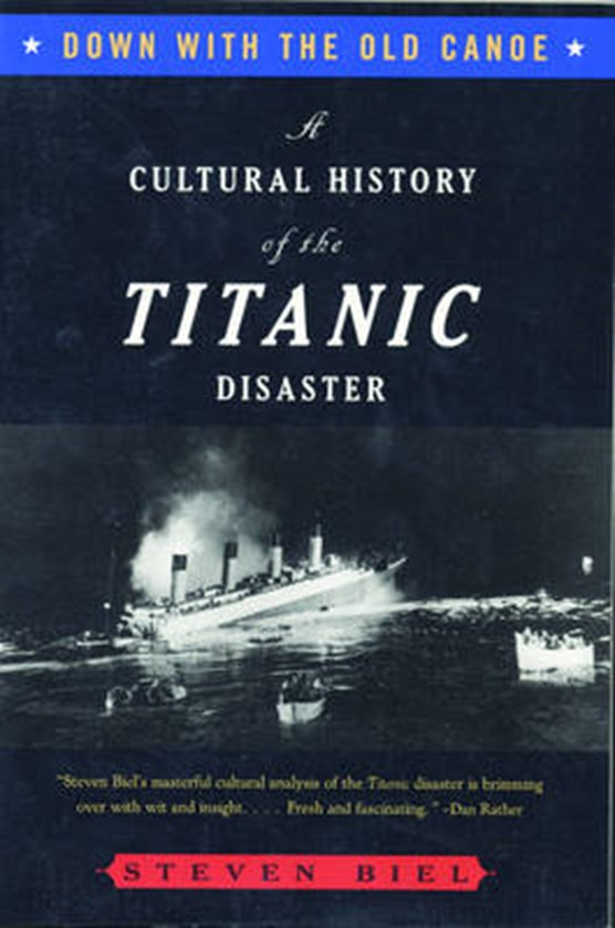 Down With the Old Canoe - A Cultural History of the Titanic Disaster