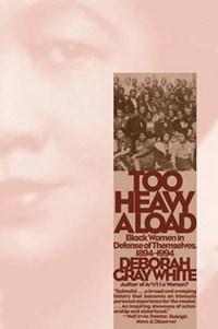 Too Heavy a Load   Deborah Gray White  
