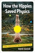 How the Hippies Saved Physics   David (massachusetts Institute of Technology) Kaiser  