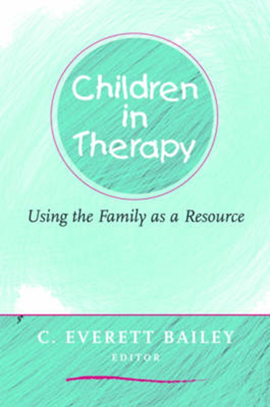 Children in Therapy - Using the Family as a Resource