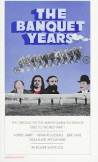 The Banquet Years | Roger Shattuck |