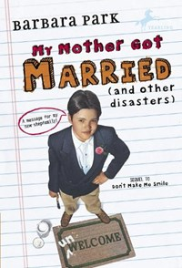 My Mother Got Married and Other Disasters   Barbara Park  