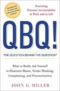 Qbq! the Question Behind the Question   John G. Miller  