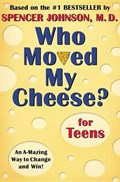 Who Moved My Cheese? for Teens | Spencer Johnson |
