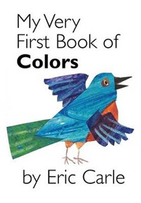 My Very First Book Of Colors   Eric Carle  