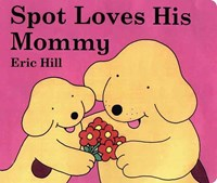 Spot Loves His Mommy | Eric Hill |