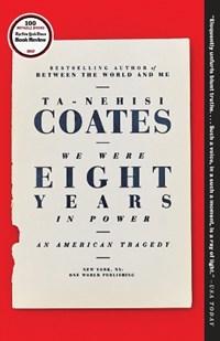 We Were Eight Years in Power | Ta-Nehisi Coates |