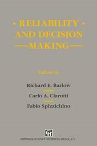 Reliability and Decision Making   Richard E. (university Of California) Barlow ; C.A. Claroti ; Fabio (university Of Rome, Rome, Italy) Spizzichino  