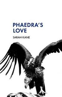 Phaedra's Love | Sarah Kane |