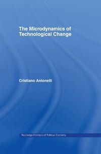 Microdynamics of Technological Change   Antonelli, Cristiano (university of Torino, Italy)  