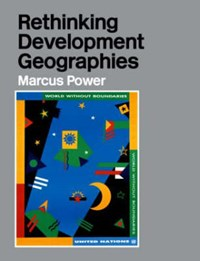 Rethinking Development Geographies   Marcus Power  