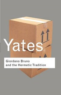 Giordano Bruno and the Hermetic Tradition   Frances Yates  
