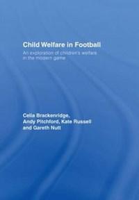 Child Welfare in Football | Celia Brackenridge ; Gareth Nutt ; Kate Russell ; Andy Pitchford |