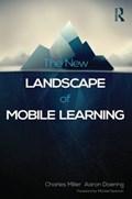 Miller, C: New Landscape of Mobile Learning | Charles Miller |