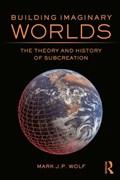 Building Imaginary Worlds | Wolf, Mark J.P. (concordia University Wisconsin, Usa) |