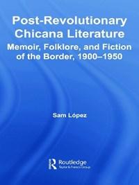 Post-Revolutionary Chicana Literature   Sam (college Of Dupage, Illinois, Usa) Lopez  