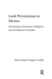 Land Privatization in Mexico | Maria Teresa Vazquez Castillo |