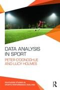 Data Analysis in Sport | O'donoghue, Peter (cardiff Metropolitan University, Uk) ; Holmes, Lucy (cardiff Metropolitan University, Uk) |