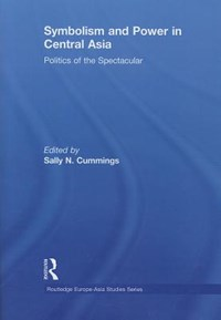 Symbolism and Power in Central Asia   Uk) Cummings Sally N. (university Of St Andrews  