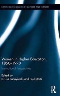 Women in Higher Education, 1850-1970 | E. Lisa Panayotidis ; Paul Stortz |