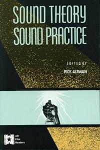 Sound Theory/Sound Practice | Rick Altman |