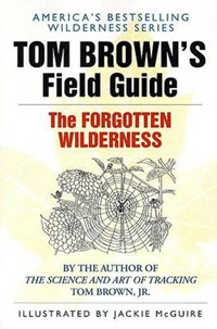 Tom Brown's Field Guide to the Forgotten Wilderness | Tom Brown |