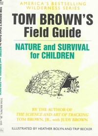 Tom Brown's Field Guide to Nature and Survival for Children   Brown, Tom ; Brown, Judy ; Bolyn, Heather  