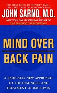Mind over Back Pain   John E. Sarno  