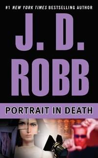 Portrait in Death   Roberts, Nora ; Robb, J. D.  