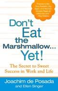 Don't Eat the Marshmallow...Yet! | Posada, Joachim De ; Singer, Ellen |