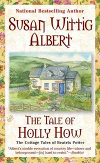 The Tale of Holly How   Susan Wittig Albert  