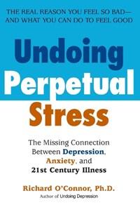 Undoing Perpetual Stress | Richard O'connor |