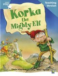 Rigby Star Guided Reading Turquoise Level: Korka the mighty elf Teaching Version   auteur onbekend  