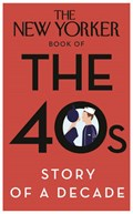 New Yorker Book of the 40s: Story of a Decade   auteur onbekend  