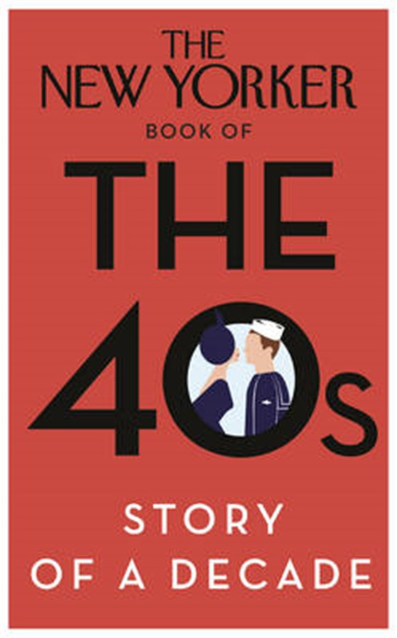 New Yorker Book of the 40s: Story of a Decade