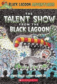 The Talent Show From the Black Lagoon   Mike Thaler  