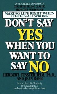Don't Say Yes When You Want to Say No   Herbert Fensterheim  