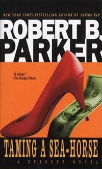 Taming a Sea-Horse | Robert B. Parker |