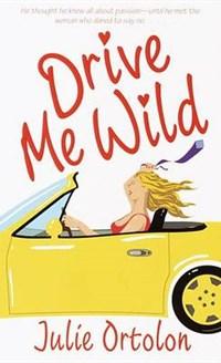 Drive Me Wild   Julie Ortolon  