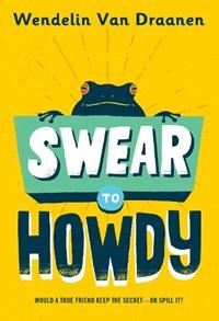 Swear to Howdy | Wendelin Van Draanen |