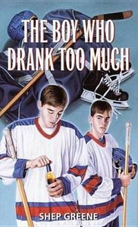 The Boy Who Drank Too Much | Shep Greene |