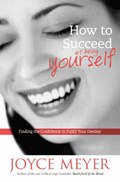 How to Succeed at Being Yourself   Joyce Meyer  