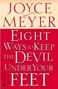 Eight Ways to Keep the Devil Under Your Feet | Joyce Meyer |