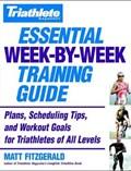 Triathlete Magazine's Essential Week-By-Week Training Guide | Matt Fitzgerald |